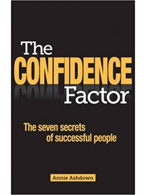The Confidence Factor: The seven secrets of successful people