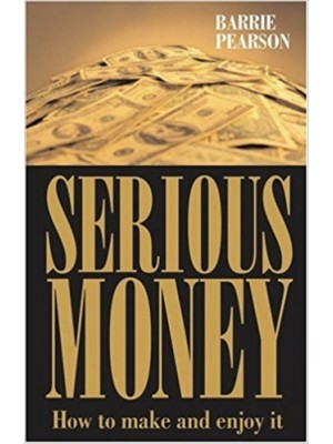 Serious Money How to Make it and Enjoy it