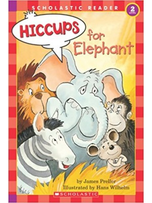 Hiccups for elephant -Scholastic reader