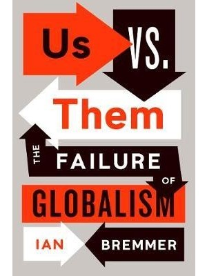 Us vs Them The Failure of Globalism