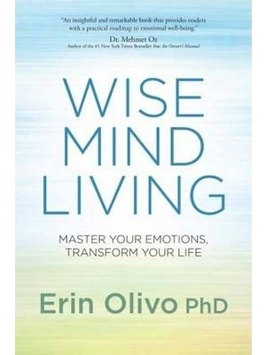 Wise Mind Living : Master Your Emotions, Transform Your Life