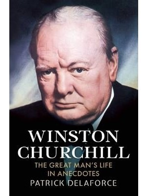 Winston Churchill : The Great Man's Life in Anecdotes