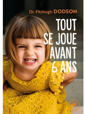 Tout se joue avant avant 6 ans - How to parent